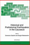 Historical and Prehistorical Earthquakes in the Caucasus : Proceedings of the NATO Advanced Research Workshop on Historical and Prehistorical Earthquakes in the Caucasus Yerevan, Armenia July 11-15 1996, , 9401062986