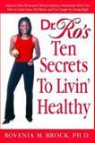 Dr. Ro's 10 Secrets to Livin' Healthy, Rovenia  Brock, 0553802984