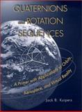 Quaternions and Rotation Sequences - A Primer with Applications to Orbits, Aerospace and Virtual Reality, Kuipers, Jack B., 0691102988