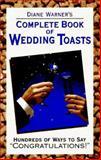 Diane Warner's Complete Book of Wedding Toasts, Diane Warner, 1564142981