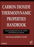 Carbon Dioxide Thermodynamic Properties Handbook : Covering Temperatures from -20 Degrees to 250 Degrees Celcius and Pressures up to 1000 Bar, Carroll, John J. and Anwar, Sara, 1118012984