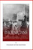 The Phoenicians: the History and Culture of One of the Ancient World's Most Influential Civilizations, Charles River Charles River Editors, 1500462985