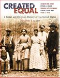 Created Equal Vol. 1, Chapters 1-15 : A Social and Political History fo the United States, Jones, Jacqueline and Wood, Peter H., 0321052986