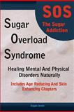 Sugar Overload Syndrome - Healing Mental and Physical Disorders Naturally, Angie Lewis, 0578012987