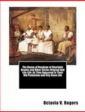 The House of Bondage of Charlotte Brooks and Other Slaves Original and Life-Life, As They Appeared in Their Old Plantation and City Slave Life, Octavia V. Rogers, 147007298X