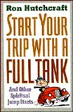 Start Your Trip with a Full Tank, Ron Hutchcraft, 080105298X