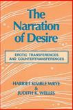 The Narration of Desire : Erotic Transferences and Countertransferences, Wrye, Harriet K. and Welles, Judith K., 0881632988