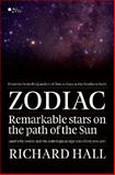 Zodiac : Remarkable Stars on the Path of the Sun (and Why You're Not the Astrological Sign You Think You Are), Hall, Richard, 0958262985