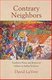 Contrary Neighbors : Southern Plains and Removed Indians in Indian Territory, La Vere, David, 080613299X