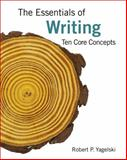 The Essentials of Writing : Ten Core Concepts, Robert P. Yagelski, 1285442997