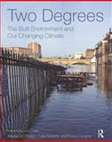 Two Degrees : The Built Environment and Our Changing Climate, McGregor, Alisdair and Roberts, Cole, 0415692997