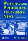 Writing and Producing Television News, Gormly, Eric K. and Carroll, Victoria, 0813812992