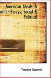 American Ideals and Other Essays, Social and Political, Theodore Roosevelt, 1110402996
