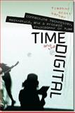 Time and the Digital : Connecting Technology, Aesthetics, and a Process Philosophy of Time, Barker, Timothy Scott, 1611682991