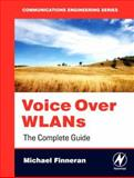 Voice over WLANS : The Complete Guide, Finneran, Michael F., 075068299X