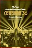 The Year America Discovered Texas : Centennial '36, Ragsdale, Kenneth B., 0890962995