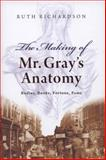 The Making of Mr. Gray's Anatomy : Bodies, Books, Fortune, Fame, Richardson, Ruth, 0199552991
