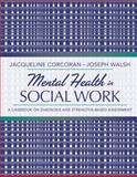 Mental Health in Social Work : A Casebook on Diagnosis and Strengths-Based Assessment, Corcoran, Jacqueline and Walsh, Joseph M., 0205482996