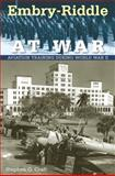 Embry-Riddle at War : Aviation Training During World War II, Craft, Stephen G., 0813032997