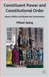 Constituent Power and Constitutional Order : Above, Within and Beside the Constitution, Spång, Mikael, 1137382996