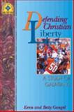 Defending Christian Liberty, Kean Gangel and Betty Gangel, 089636299X