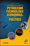 An Introduction to Petroleum Technology, Economics, and Politics 9781118012994