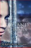 To Stand Beside Her, B. Kristin McMichael, 1481972995