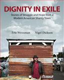 Dignity in Exile : Stories of Struggle and Hope from a Modern American Shanty Town, Dickson, Nigel and Weissman, Eric, 155096299X