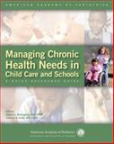 Managing Chronic Health Needs in Child Care and Schools : A Quick Reference Guide, Donoghue, Elaine A. and Kraft, Colleen A., 1581102992