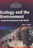 Ecology and the Environment : A Look at Ecosystems of the World, Tickle, Amy L., 047208299X