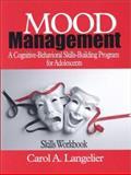Mood Management : A Cognitive-Behavioral Skills-Building Program for Adolescents, Langelier, Carol A., 0761922997
