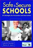 Safe and Secure Schools : 27 Strategies for Prevention and Intervention, Brunner, Judy M. and Lewis, Dennis K., 1412962994