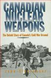 Canadian Nuclear Weapons, John Clearwater, 1550022997