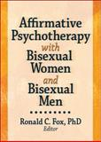 Affirmative Psychotherapy with Bisexual Women and Bisexual Men, Ronald C. Fox, 1560232994