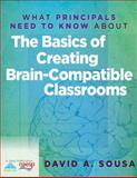 What Principals Need to Know about the Basics of Creating Brain-Compatible Classrooms, Sousa, David A., 1935542990
