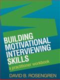 Building Motivational Interviewing Skills : A Practitioner Workbook, Rosengren, David B., 1606232991