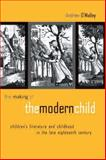 The Making of the Modern Child : Children's Literature in the Late 18th Century, O'Malley, Andrew, 0415942993