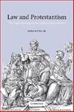 Law and Protestantism : The Legal Teachings of the Lutheran Reformation, Witte, John, 0521012996