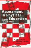 Assessment in Physical Education : A Teacher's Guide to the Issues, Carroll, Bob, 0750702990
