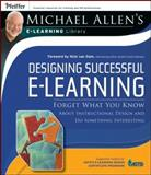 Designing Successful E-Learning : Forget What You Know about Instructional Design and Do Something Interesting, Allen, Michael W., 0787982997