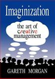 Imaginization : New Mindsets for Seeing, Organizing, and Managing, Morgan, Gareth, 0803952996