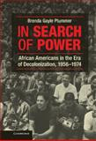 In Search of Power : African Americans in the Era of Decolonization, 1956-1974, Plummer, Brenda Gayle, 1107022991