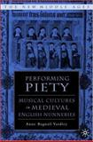 Performing Piety : Musical Culture in Medieval English Nunneries, Yardley, Anne Bagnall, 1403962995