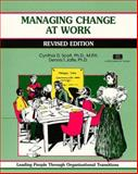 Managing Change at Work : Leading People Through Organizational Transitions, Scott, Cynthia D. and Jaffe, Dennis T., 1560522992