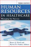 Human Resources in Healthcare : Managing for Success, Fried, Bruce and Fottler, Myron D., 1567932991