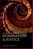 A General Theory of Domination and Justice, Lovett, Frank, 0199672997