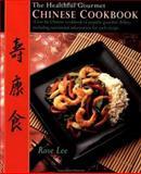 The Healthful Gourmet Chinese Cookbook, Rose Lee, 1557882991