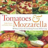 Tomatoes and Mozzarella, Shelley Sikora and Hallie Harron, 155832299X