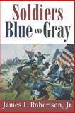 Soldiers Blue and Gray, James I. Robertson Jr., 1570032998