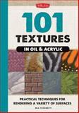101 Textures in Oil and Acrylic, Mia Tavonatti, 1600582990